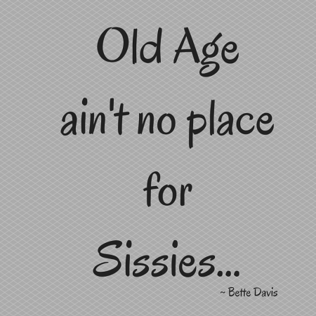 Old Ageain't no placefor Sissies for blog