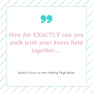 How far EXACTLY can you walk with your knees held together....